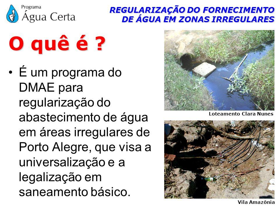 REGULARIZAÇÃO DO FORNECIMENTO DE ÁGUA EM ZONAS IRREGULARES É um programa do DMAE para regularização do abastecimento de água em áreas irregulares de P