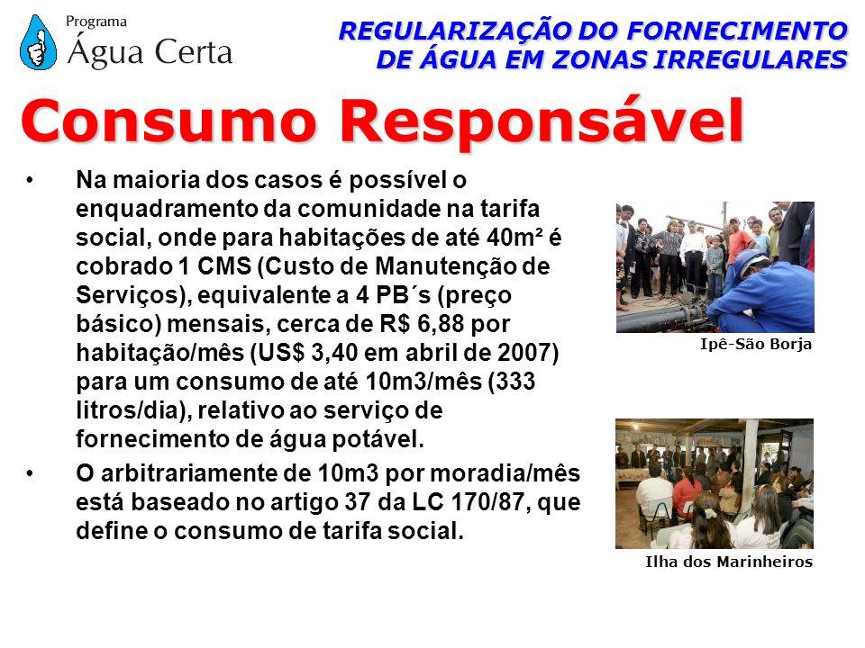 REGULARIZAÇÃO DO FORNECIMENTO DE ÁGUA EM ZONAS IRREGULARES Na maioria dos casos é possível o enquadramento da comunidade na tarifa social, onde para h