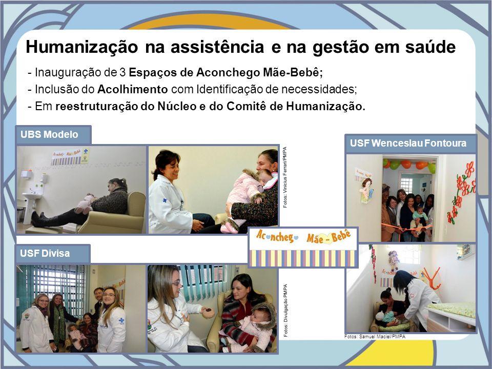 Humanização na assistência e na gestão em saúde Fotos: Samuel Maciel/PMPA Fotos: Divulgação PMPA Fotos: Vinicius Ferrari/PMPA UBS Modelo USF Wenceslau