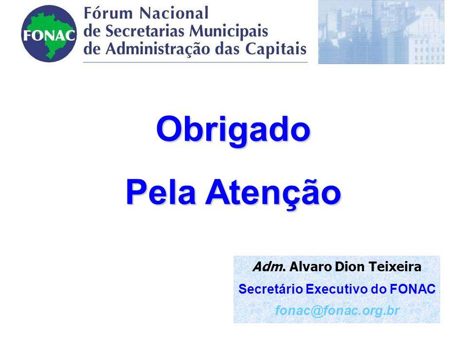 Obrigado Pela Atenção Adm. Alvaro Dion Teixeira Secretário Executivo do FONAC fonac@fonac.org.br