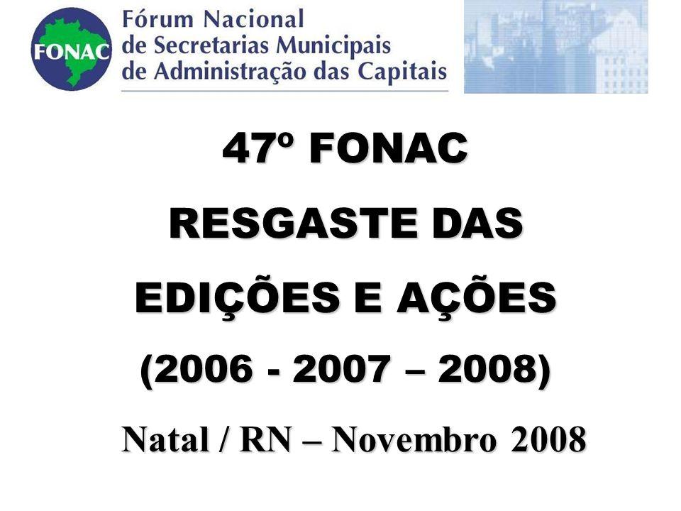 EDIÇÕES REALIZADAS Mar/0639° FONAC – Porto Alegre / RS Jun/0640º FONAC – Curitiba / PR Nov/0641º FONAC – Recife / PE Mar/0742° FONAC – Porto Velho / RO Jul/0743° FONAC – Salvador / BA Set/0744° FONAC – Manaus / AM Nov/0745º FONAC – Campo Grande / MS Mar/0846º FONAC – Vitória / ES Nov/0847º FONAC – Natal / RN