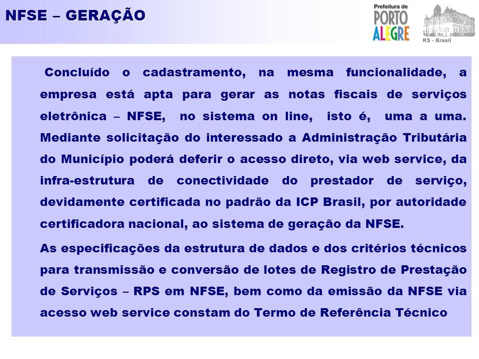 NFSE – GERAÇÃO Concluído o cadastramento, na mesma funcionalidade, a empresa está apta para gerar as notas fiscais de serviços eletrônica – NFSE, no sistema on line, isto é, uma a uma.