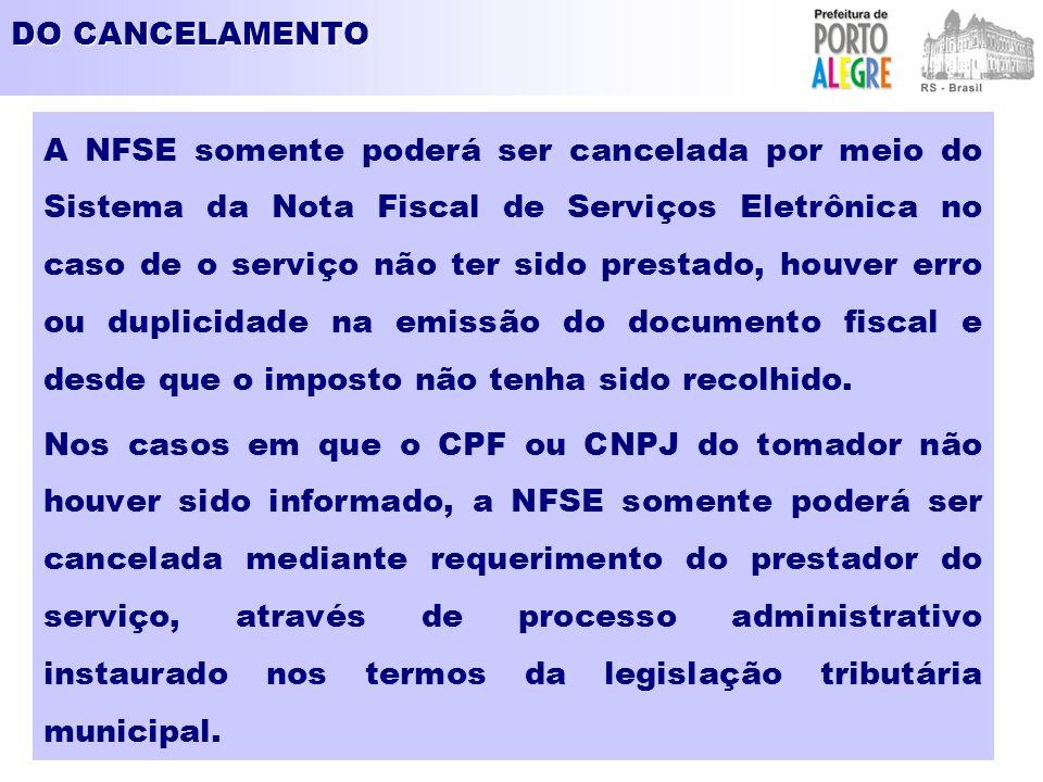 DO CANCELAMENTO A NFSE somente poderá ser cancelada por meio do Sistema da Nota Fiscal de Serviços Eletrônica no caso de o serviço não ter sido prestado, houver erro ou duplicidade na emissão do documento fiscal e desde que o imposto não tenha sido recolhido.