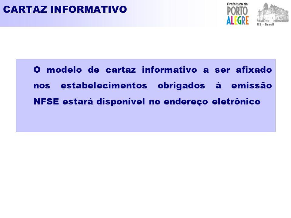 CARTAZ INFORMATIVO O modelo de cartaz informativo a ser afixado nos estabelecimentos obrigados à emissão NFSE estará disponível no endereço eletrônico