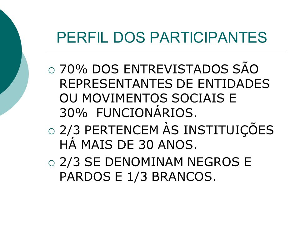 PERFIL DOS PARTICIPANTES 70% DOS ENTREVISTADOS SÃO REPRESENTANTES DE ENTIDADES OU MOVIMENTOS SOCIAIS E 30% FUNCIONÁRIOS.
