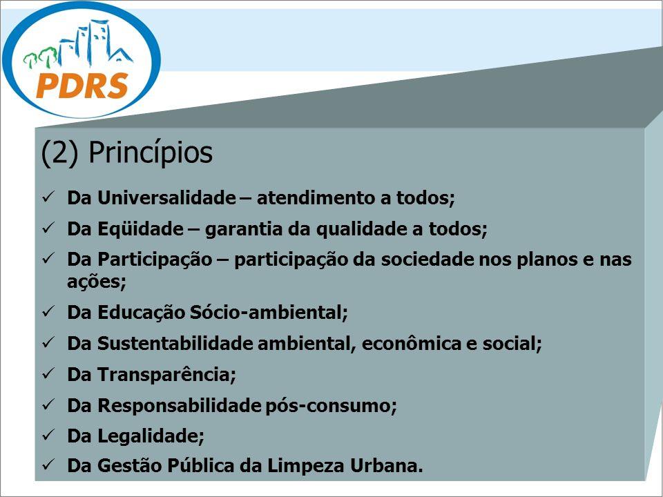 (2) Princípios Da Universalidade – atendimento a todos; Da Eqüidade – garantia da qualidade a todos; Da Participação – participação da sociedade nos p