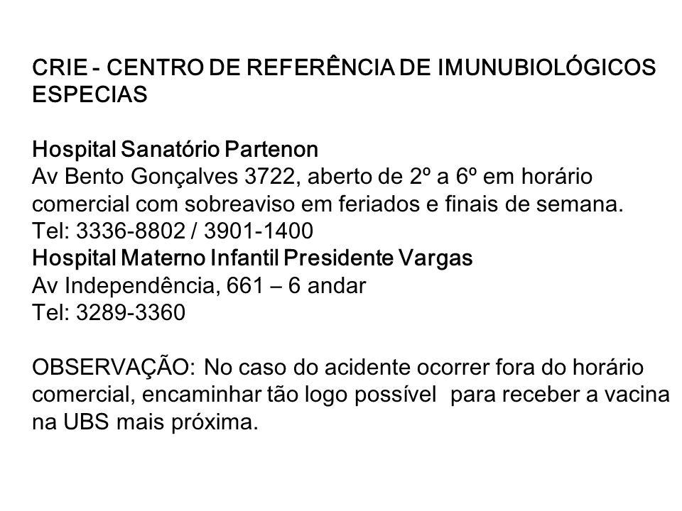 CRIE - CENTRO DE REFERÊNCIA DE IMUNUBIOLÓGICOS ESPECIAS Hospital Sanatório Partenon Av Bento Gonçalves 3722, aberto de 2º a 6º em horário comercial co