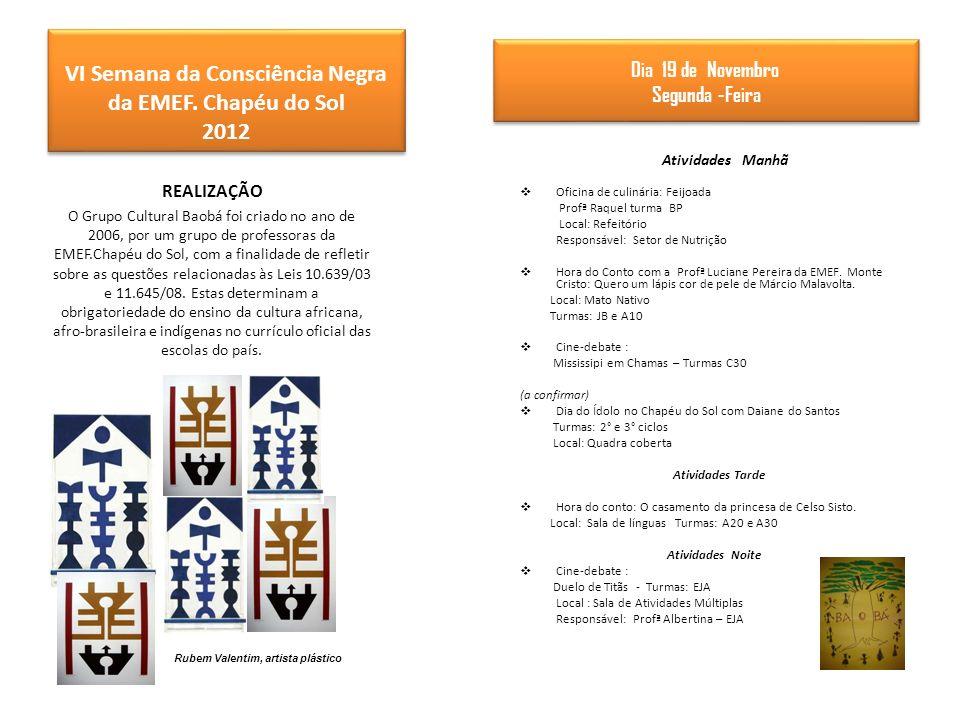 VI Semana da Consciência Negra da EMEF. Chapéu do Sol 2012 REALIZAÇÃO O Grupo Cultural Baobá foi criado no ano de 2006, por um grupo de professoras da