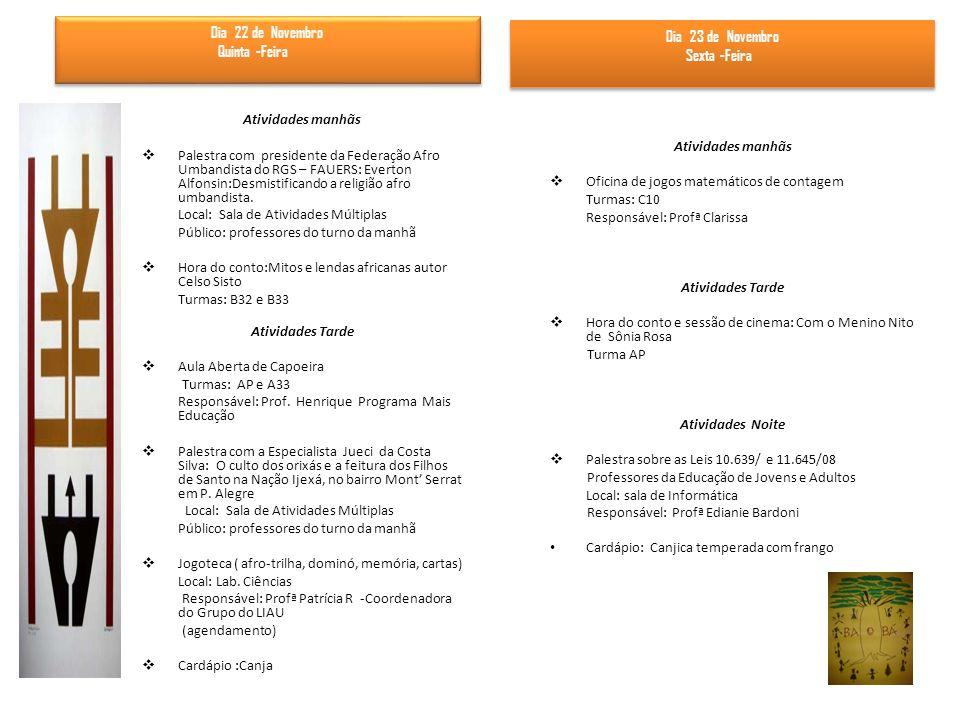 I Mostra de trabalhos do Chapéu do Sol: Personalidade negra Homenageada: Rubem Valentim - artista plástico Atividade de integração:As Tranças de Bintou - Turmas : A14, A21 e AP Divulgação da pesquisa: Como EU me vejo no espelho.