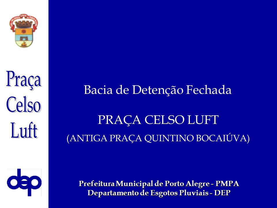 Bacia de Detenção Fechada PRAÇA CELSO LUFT (ANTIGA PRAÇA QUINTINO BOCAIÚVA) Prefeitura Municipal de Porto Alegre - PMPA Departamento de Esgotos Pluvia
