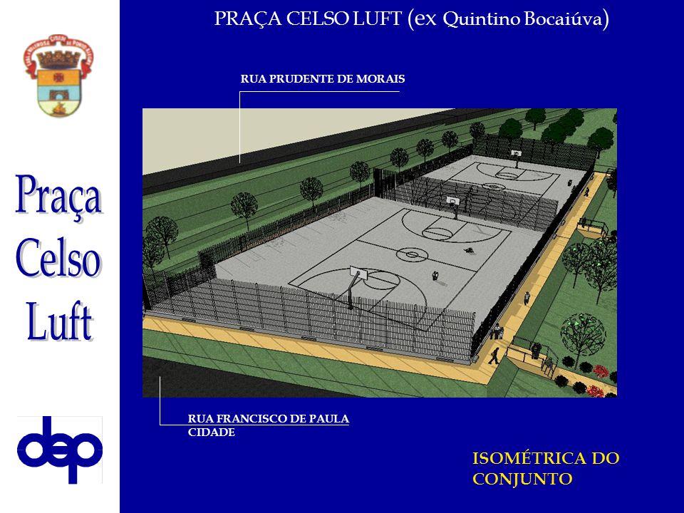ISOMÉTRICA DO CONJUNTO RUA PRUDENTE DE MORAIS RUA FRANCISCO DE PAULA CIDADE PRAÇA CELSO LUFT (ex Quintino Bocaiúva )