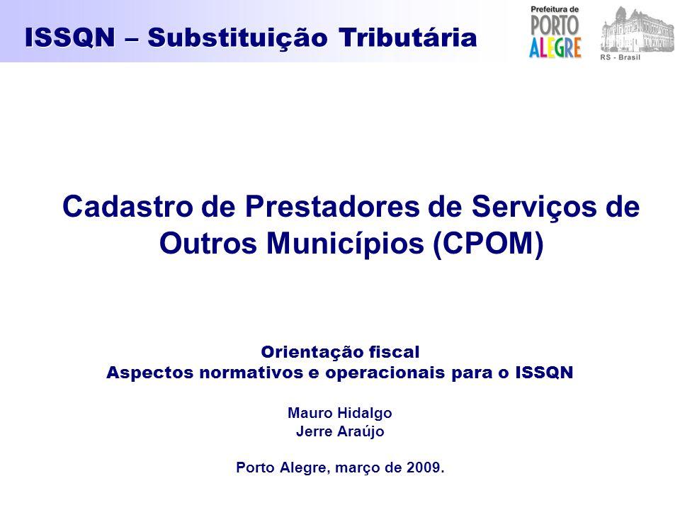 Orientação fiscal Aspectos normativos e operacionais para o ISSQN Mauro Hidalgo Jerre Araújo Porto Alegre, março de 2009. ISSQN – Substituição Tributá
