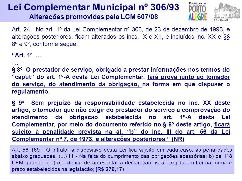 Art. 24. No art. 1º da Lei Complementar nº 306, de 23 de dezembro de 1993, e alterações posteriores, ficam alterados os incs. IX e XII, e incluídos in
