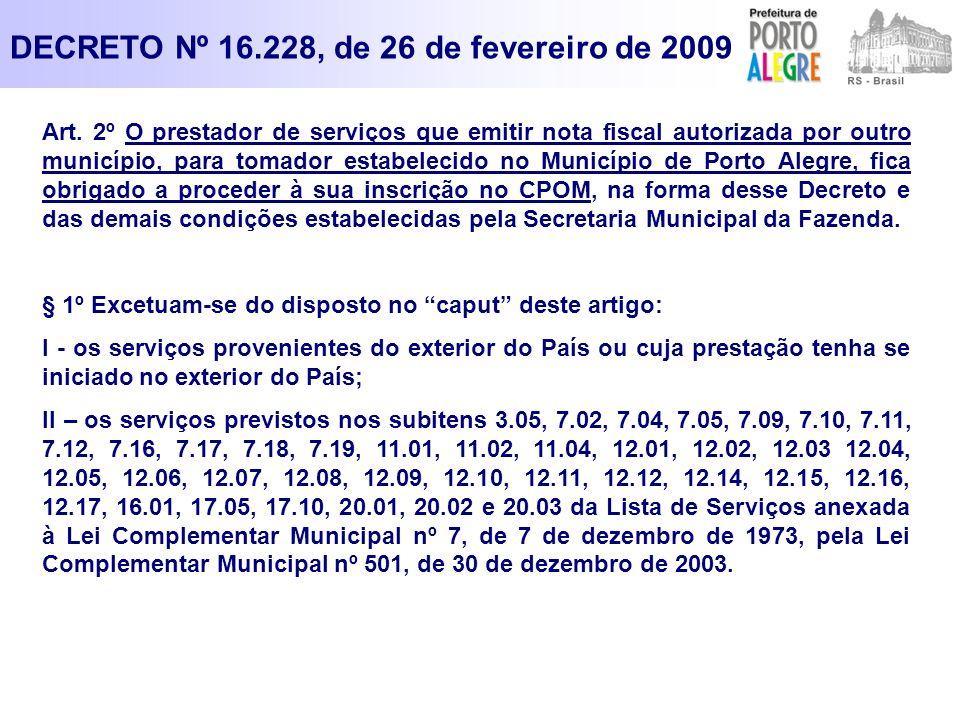 Art. 2º O prestador de serviços que emitir nota fiscal autorizada por outro município, para tomador estabelecido no Município de Porto Alegre, fica ob