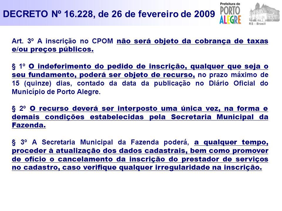 Art. 3º A inscrição no CPOM não será objeto da cobrança de taxas e/ou preços públicos. § 1º O indeferimento do pedido de inscrição, qualquer que seja