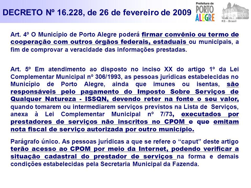 Art. 4º O Município de Porto Alegre poderá firmar convênio ou termo de cooperação com outros órgãos federais, estaduais ou municipais, a fim de compro