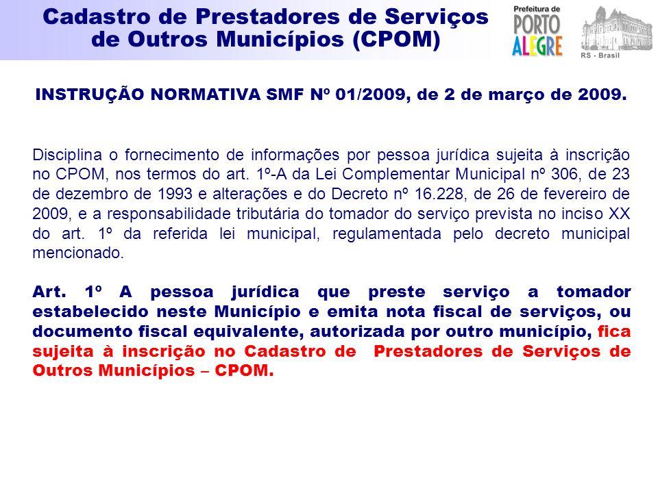 Cadastro de Prestadores de Serviços de Outros Municípios (CPOM) INSTRUÇÃO NORMATIVA SMF Nº 01/2009, de 2 de março de 2009. Disciplina o fornecimento d