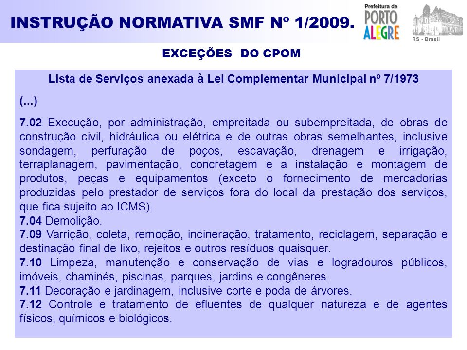 EXCEÇÕES DO CPOM INSTRUÇÃO NORMATIVA SMF Nº 1/2009. Lista de Serviços anexada à Lei Complementar Municipal nº 7/1973 (...) 7.02 Execução, por administ