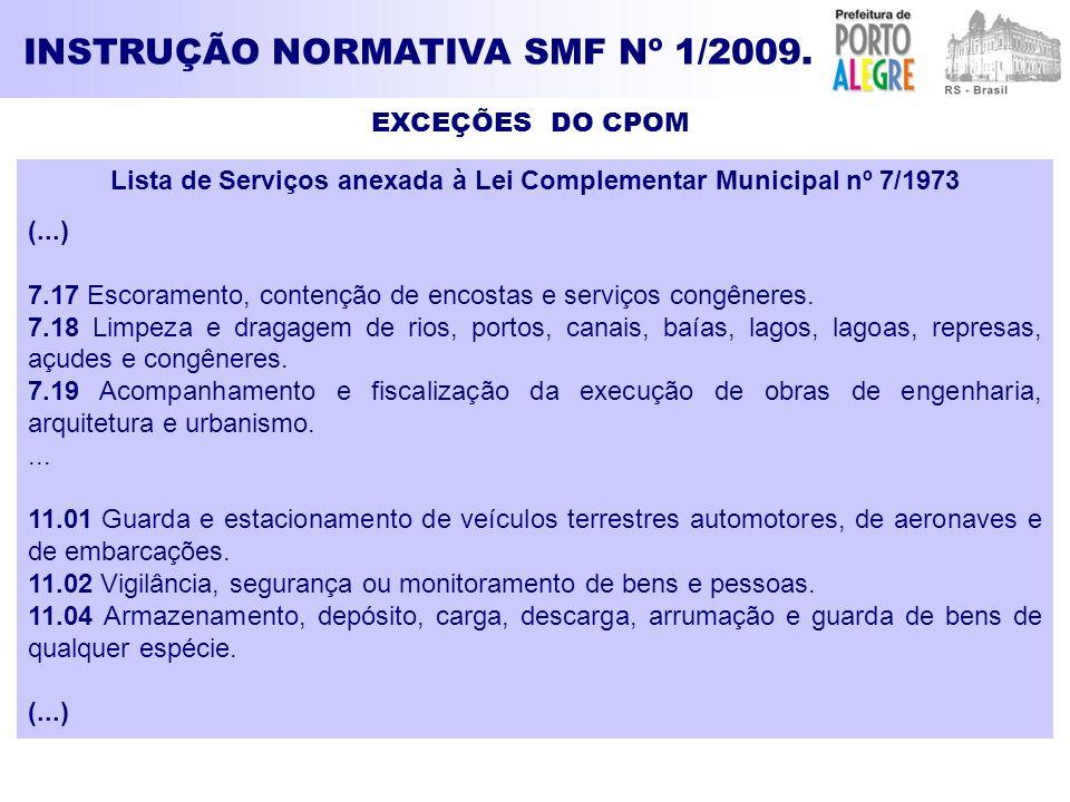 EXCEÇÕES DO CPOM INSTRUÇÃO NORMATIVA SMF Nº 1/2009. Lista de Serviços anexada à Lei Complementar Municipal nº 7/1973 (...) 7.17 Escoramento, contenção