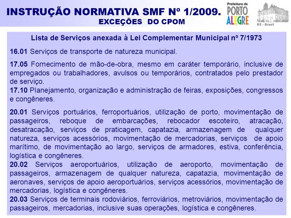 EXCEÇÕES DO CPOM INSTRUÇÃO NORMATIVA SMF Nº 1/2009. Lista de Serviços anexada à Lei Complementar Municipal nº 7/1973 16.01 Serviços de transporte de n