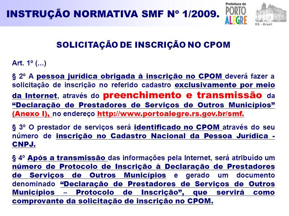 INSTRUÇÃO NORMATIVA SMF Nº 1/2009. SOLICITAÇÃO DE INSCRIÇÃO NO CPOM Art. 1º (...) § 2º A pessoa jurídica obrigada à inscrição no CPOM deverá fazer a s
