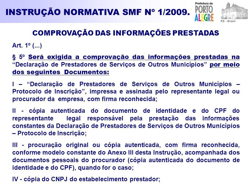 INSTRUÇÃO NORMATIVA SMF Nº 1/2009. COMPROVAÇÃO DAS INFORMAÇÕES PRESTADAS Art. 1º (...) § 5º Será exigida a comprovação das informações prestadas na De