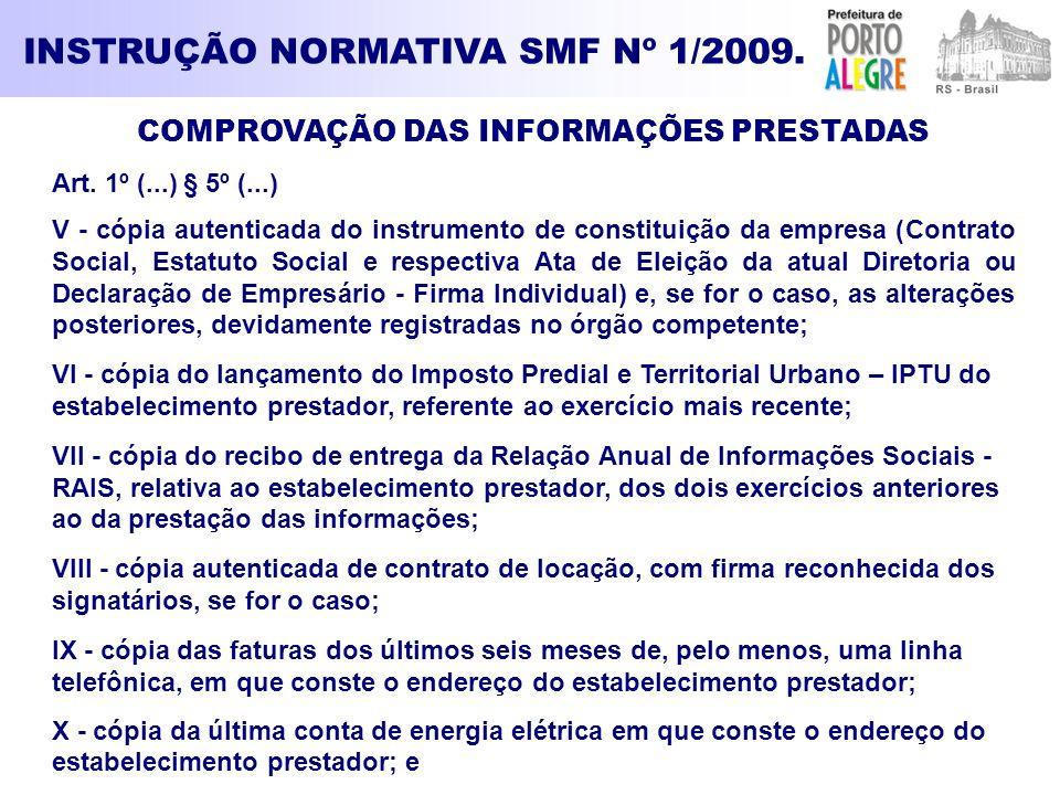 INSTRUÇÃO NORMATIVA SMF Nº 1/2009. COMPROVAÇÃO DAS INFORMAÇÕES PRESTADAS Art. 1º (...) § 5º (...) V - cópia autenticada do instrumento de constituição