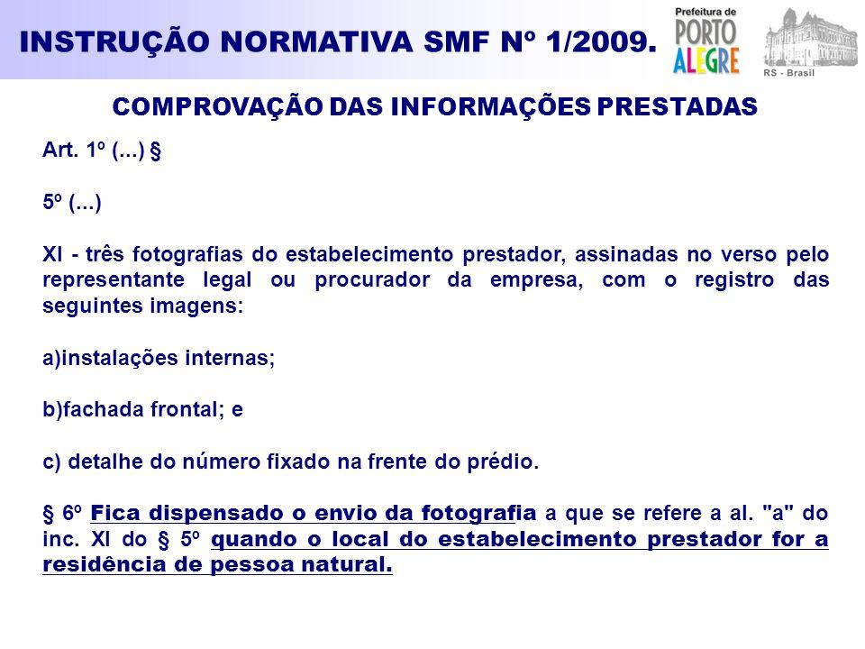 INSTRUÇÃO NORMATIVA SMF Nº 1/2009. COMPROVAÇÃO DAS INFORMAÇÕES PRESTADAS Art. 1º (...) § 5º (...) XI - três fotografias do estabelecimento prestador,