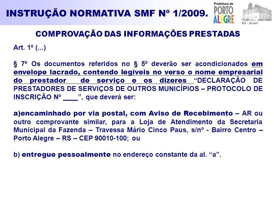 INSTRUÇÃO NORMATIVA SMF Nº 1/2009. COMPROVAÇÃO DAS INFORMAÇÕES PRESTADAS Art. 1º (...) § 7º Os documentos referidos no § 5º deverão ser acondicionados