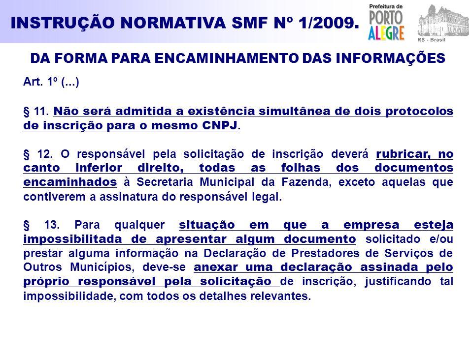 INSTRUÇÃO NORMATIVA SMF Nº 1/2009. DA FORMA PARA ENCAMINHAMENTO DAS INFORMAÇÕES Art. 1º (...) § 11. Não será admitida a existência simultânea de dois