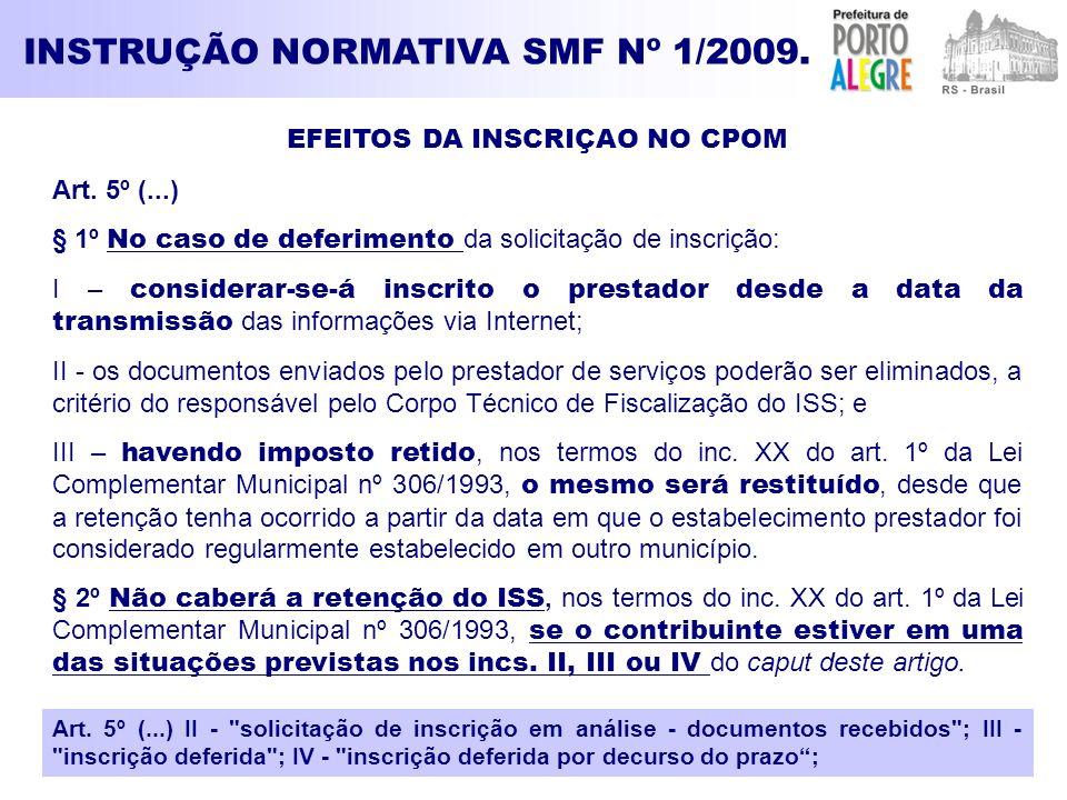 INSTRUÇÃO NORMATIVA SMF Nº 1/2009. EFEITOS DA INSCRIÇAO NO CPOM Art. 5º (...) § 1º No caso de deferimento da solicitação de inscrição: I – considerar-