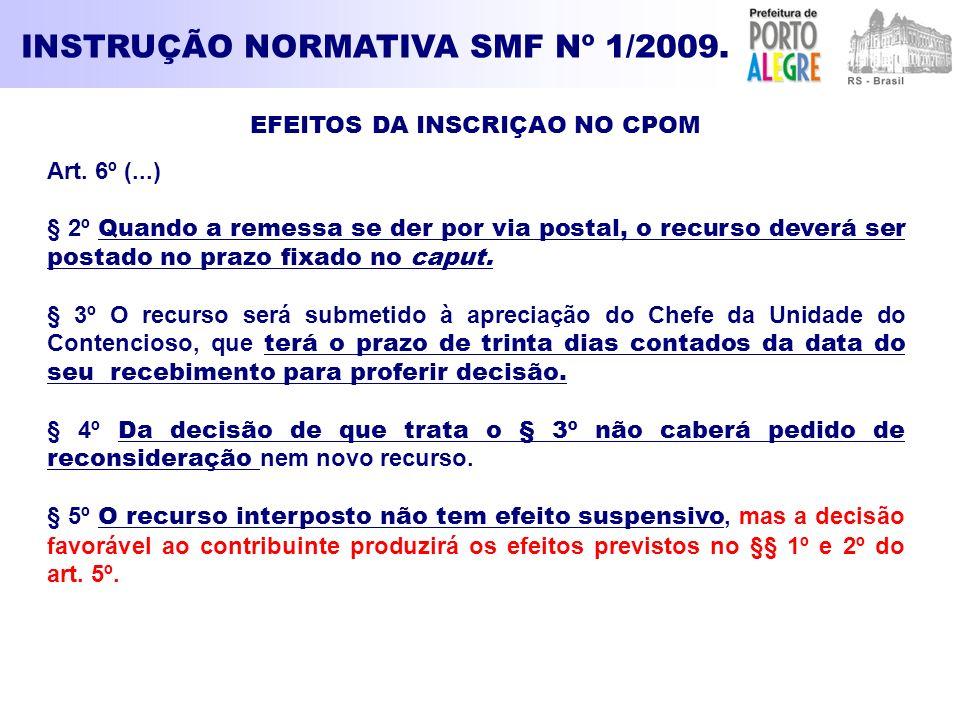 INSTRUÇÃO NORMATIVA SMF Nº 1/2009. EFEITOS DA INSCRIÇAO NO CPOM Art. 6º (...) § 2º Quando a remessa se der por via postal, o recurso deverá ser postad