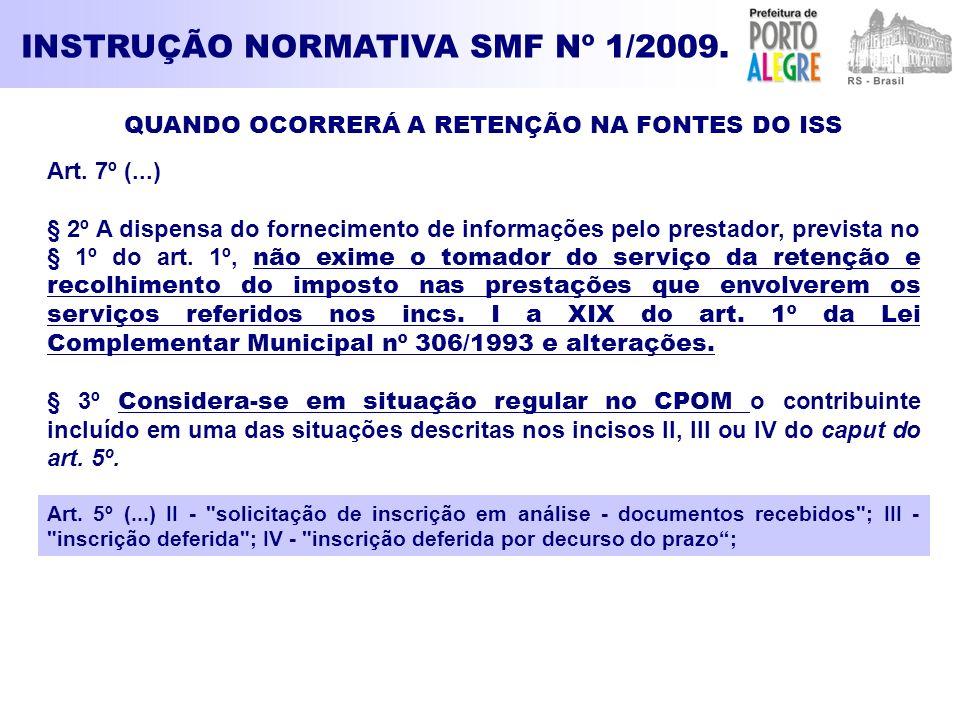 INSTRUÇÃO NORMATIVA SMF Nº 1/2009. QUANDO OCORRERÁ A RETENÇÃO NA FONTES DO ISS Art. 7º (...) § 2º A dispensa do fornecimento de informações pelo prest