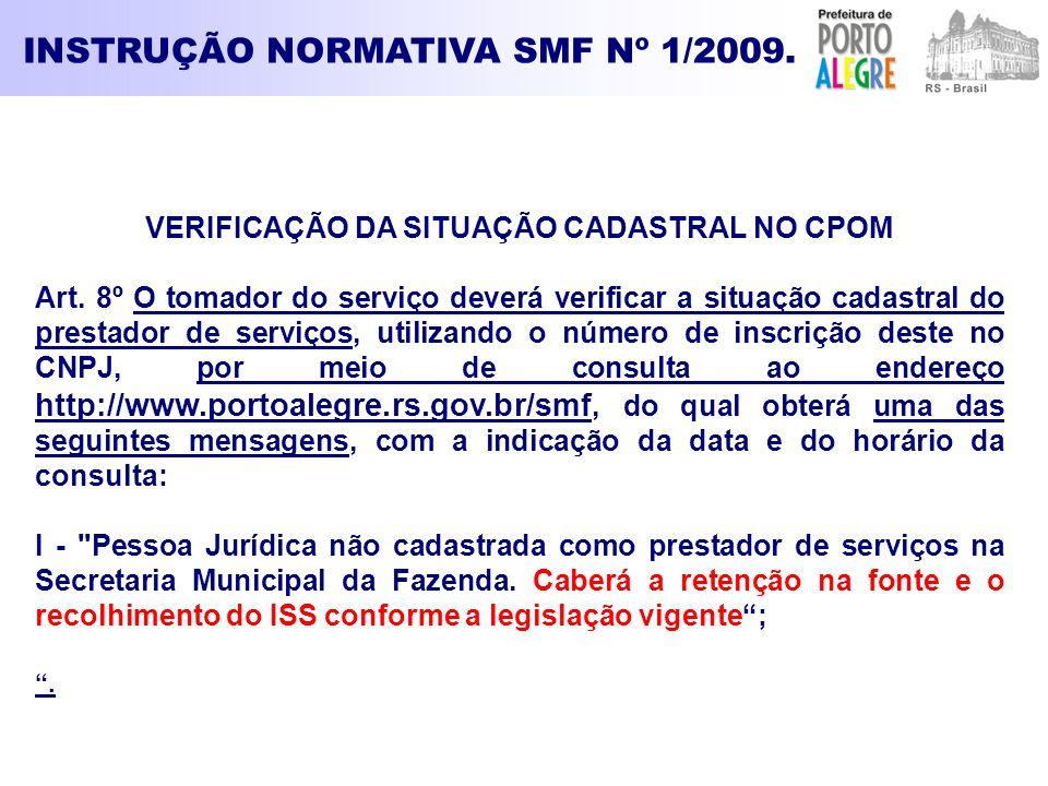 INSTRUÇÃO NORMATIVA SMF Nº 1/2009. VERIFICAÇÃO DA SITUAÇÃO CADASTRAL NO CPOM Art. 8º O tomador do serviço deverá verificar a situação cadastral do pre