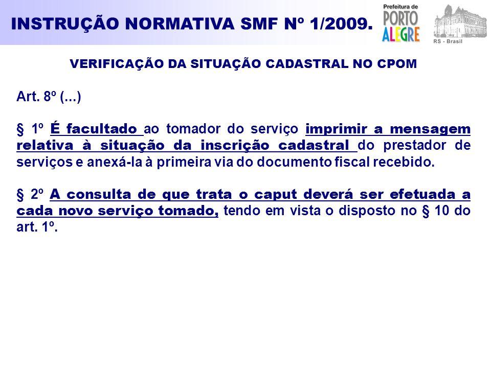 INSTRUÇÃO NORMATIVA SMF Nº 1/2009. VERIFICAÇÃO DA SITUAÇÃO CADASTRAL NO CPOM Art. 8º (...) § 1º É facultado ao tomador do serviço imprimir a mensagem