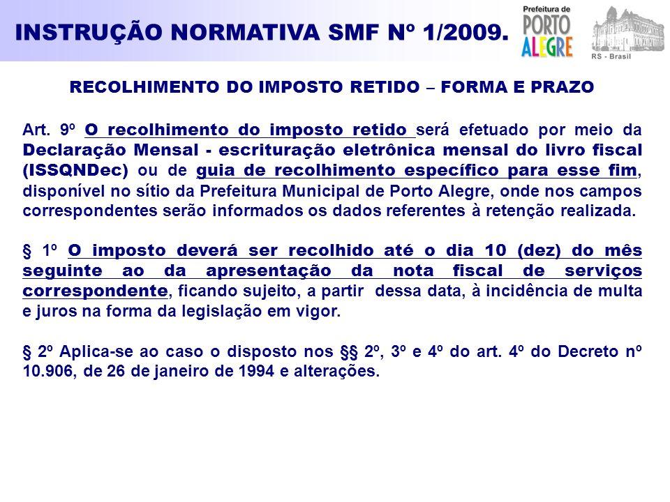 INSTRUÇÃO NORMATIVA SMF Nº 1/2009. RECOLHIMENTO DO IMPOSTO RETIDO – FORMA E PRAZO Art. 9º O recolhimento do imposto retido será efetuado por meio da D