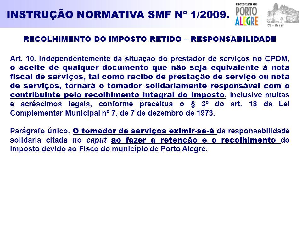 INSTRUÇÃO NORMATIVA SMF Nº 1/2009. RECOLHIMENTO DO IMPOSTO RETIDO – RESPONSABILIDADE Art. 10. Independentemente da situação do prestador de serviços n
