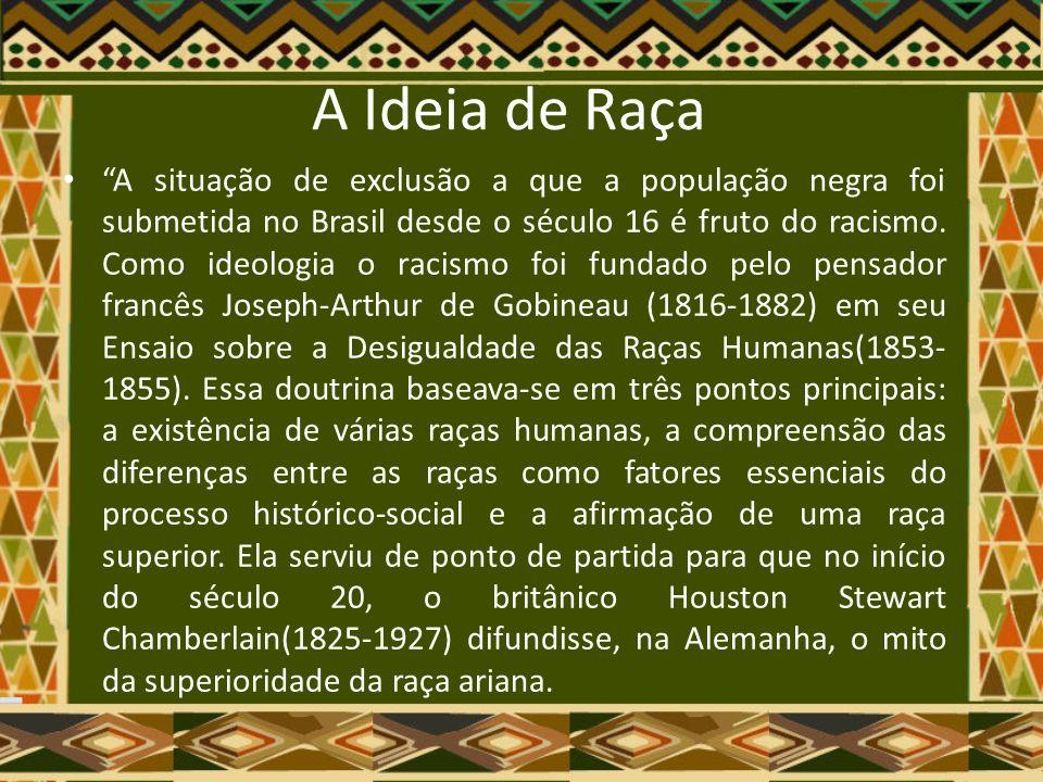 Racismo no Brasil A crença da convivência cordial e harmoniosa das raças/etnias que compuseram a sociedade brasileira, aliada à construída crença da inferioridade do negro, consolidou um quadro de desigualdade racial estrutural no país.