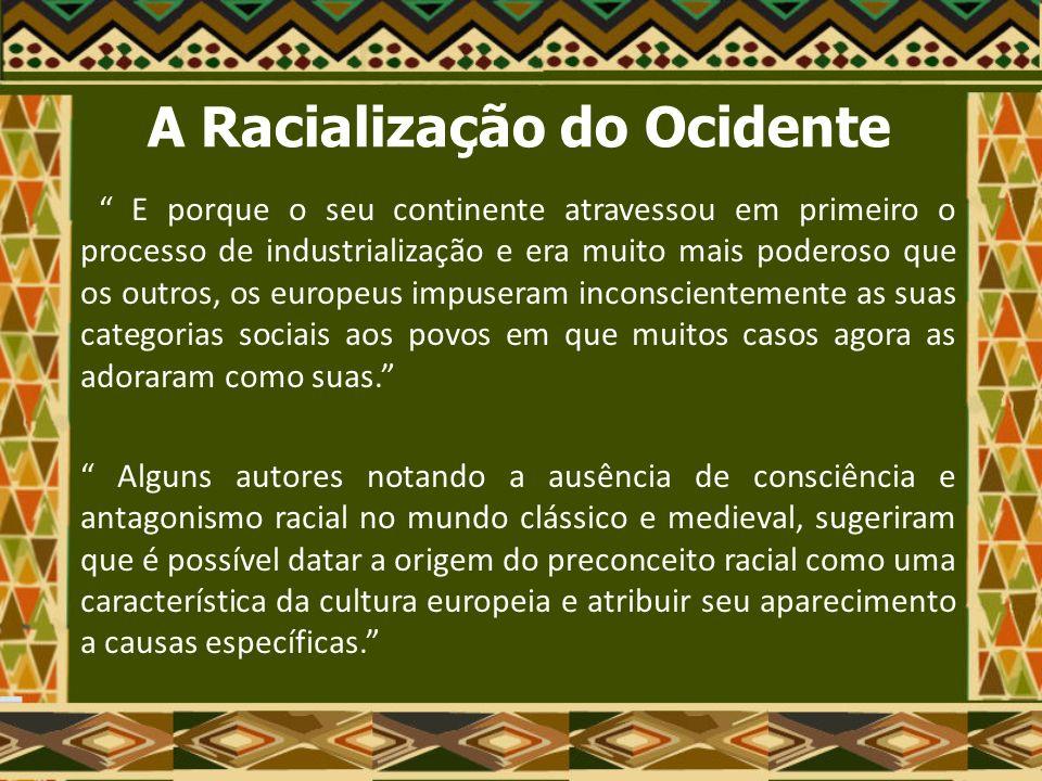 A Racialização do Ocidente Sempre houve uma tendência nas pessoas para preferirem as da sua própria espécie e serem desconfiadas relativamente aos estranhos.