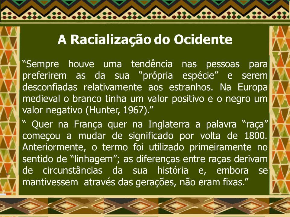 A Racialização do Ocidente No século XIX, o termo raça veio a significar uma qualidade física inerente.