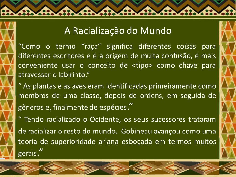 A Racialização do Mundo Nem as teorias raciais foram sempre utilizadas para minimizar os povos de cor.