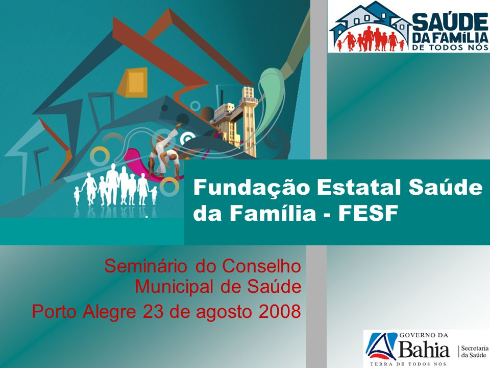Fundação Estatal Saúde da Família - FESF Seminário do Conselho Municipal de Saúde Porto Alegre 23 de agosto 2008