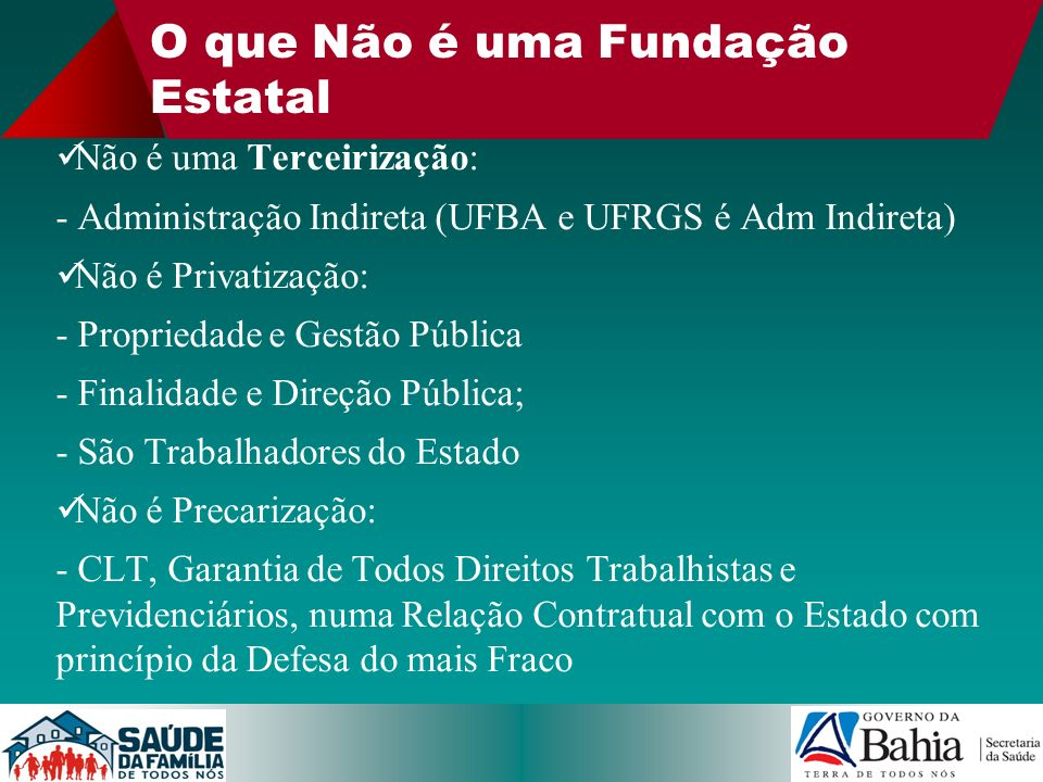 O que Não é uma Fundação Estatal Não é uma Terceirização: - Administração Indireta (UFBA e UFRGS é Adm Indireta) Não é Privatização: - Propriedade e G