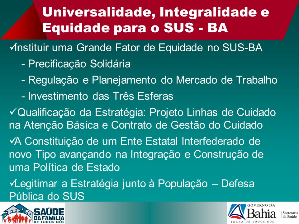 Universalidade, Integralidade e Equidade para o SUS - BA Instituir uma Grande Fator de Equidade no SUS-BA - Precificação Solidária - Regulação e Plane