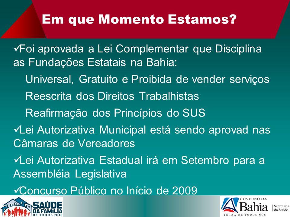 Em que Momento Estamos? Foi aprovada a Lei Complementar que Disciplina as Fundações Estatais na Bahia: Universal, Gratuito e Proibida de vender serviç