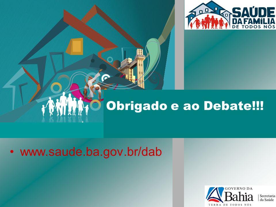 Obrigado e ao Debate!!! www.saude.ba.gov.br/dab