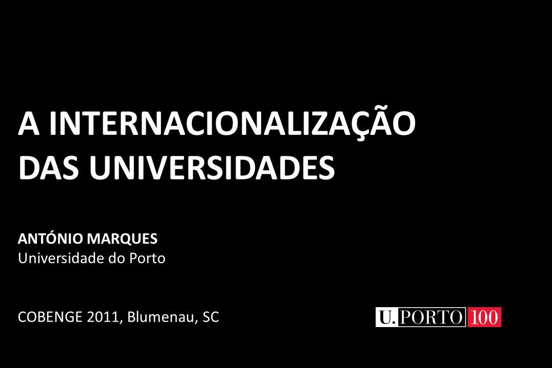 A INTERNACIONALIZAÇÃO DAS UNIVERSIDADES ANTÓNIO MARQUES Universidade do Porto COBENGE 2011, Blumenau, SC