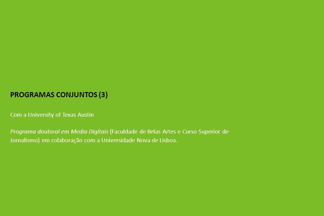 PROGRAMAS CONJUNTOS (3) Com a University of Texas Austin Programa doutoral em Media Digitais (Faculdade de Belas Artes e Curso Superior de Jornalismo) em colaboração com a Universidade Nova de Lisboa.