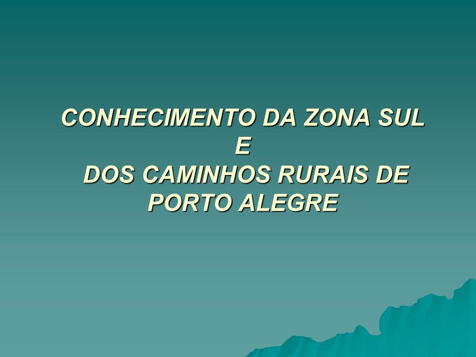 CONHECIMENTO DA ZONA SUL E DOS CAMINHOS RURAIS DE PORTO ALEGRE