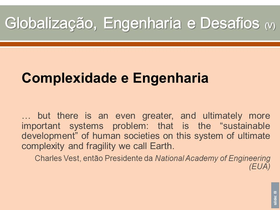 slide: 8 … but there is an even greater, and ultimately more important systems problem: that is the sustainable development of human societies on this system of ultimate complexity and fragility we call Earth.